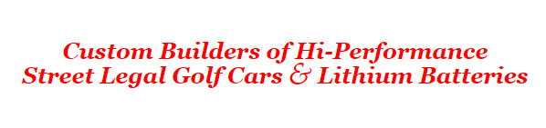 custom builders hi performance street legal golf cars and lithium batteries